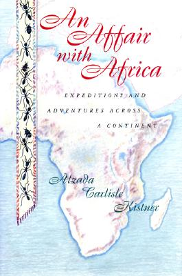 An Affair With Africa: Expeditions and Adventures Across a Continent, Kistner, Alzada Carlisle