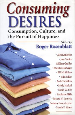 Image for Consuming Desires: Consumption, Culture, and the Pursuit of Happiness