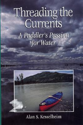 Image for Threading the Currents : A Paddler's Passion For Water