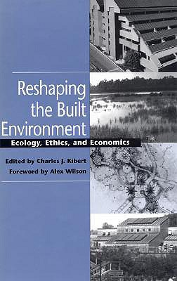 Image for Reshaping the Built Environment: Ecology, Ethics, and Economics
