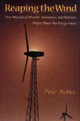 Image for Reaping the Wind: How Mechanical Wizards, Visionaries, and Profiteers Helped Shape Our Energy Future