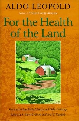 For the Health of the Land: Previously Unpublished Essays And Other Writings, Leopold, Aldo