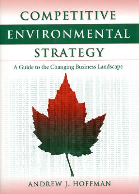 Image for Competitive Environmental Strategy: A Guide To The Changing Business Landscape