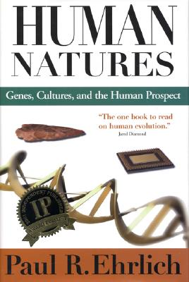 Human Natures: Genes, Culture, and the Human Prospect, Ehrlich, Paul R.