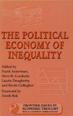 The Political Economy of Inequality, Ackerman, Frank N.; Goodwin, Neva R.;  Doudherty, Laurie; Gallagher, Kevin [editors]