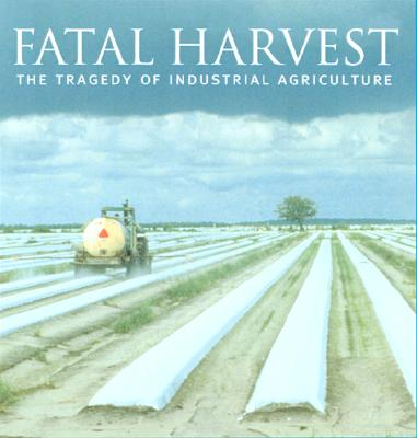 Image for Fatal Harvest: The Tragedy Of Industrial Agriculture