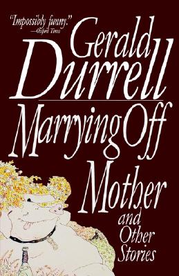 Marrying Off Mother: And Other Stories, Durrell, Gerald
