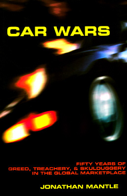 Image for Car Wars: Fifty Years of Greed, Treachery, & Skulduggery in the Global .....