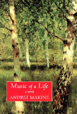 The Music of a Life: A Novel, Andrei Makine