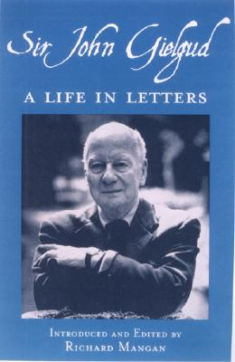 Image for Sir John Gielgud: A Life in Letters