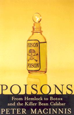 Image for Poisons: From Hemlock To Botox To The Killer Bean Of Calabar