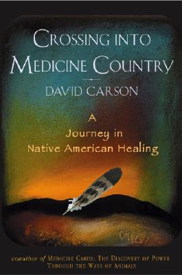 Image for Crossing into Medicine Country: A Journey in Native American Healing