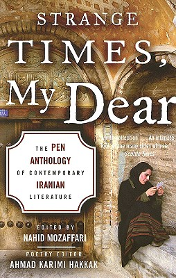 Strange Times, My Dear: The PEN Anthology of Contemporary Iranian Literature, Mozaffari, Nahid