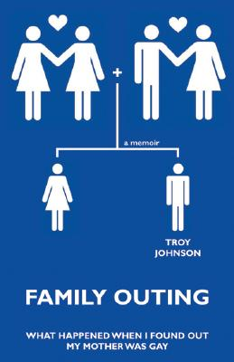 Family Outing:  What Happened When I Found Out My Mother Was Gay; a Memoir, Johnson, Troy