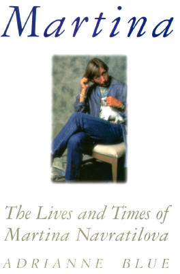 Image for Martina, the Lives and Times of Martina Navratilova