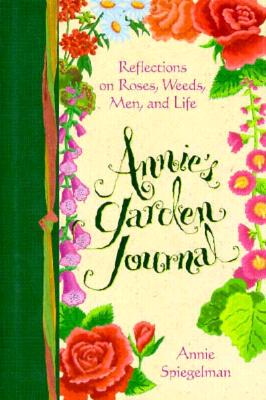 Image for Annie's Garden Journal: Reflections on Roses, Weeds, Men, and Life