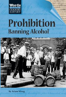 Words That Changed History - Prohibition: Banning Alcohol [Hardcover], Stuart A. Kallen (Author)