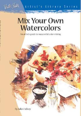 Mix Your Own Watercolors (Artist's Library Series), Lidzey, John