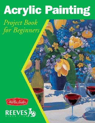 Acrylic Painting: Project Book for Beginners (WF /Reeves Getting Started), HANSEN, Joan; POWELL, William F
