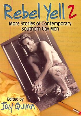 Image for REBEL YELL 2: MORE STORIES OF CONTEMPORARY SOUTHERN GAY MEN