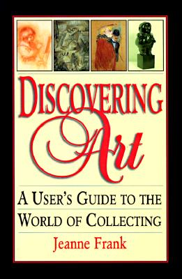 Image for Discovering Art: A User's Guide to the World of Collecting