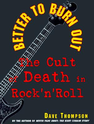 Image for Better to Burn Out: The Cult of Death in Rock N Roll