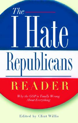 Image for The I Hate Republicans Reader: Why the GOP is Totally Wrong About Everything