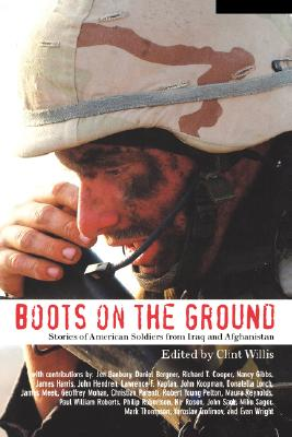 BOOTS ON THE GROUND  Stories of American Soldiers from Iraq and Afghanistan, Willis, Clint