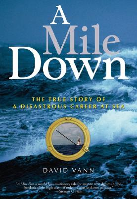 Image for A Mile Down: The True Story of a Disastrous Career at Sea