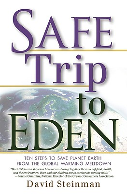 Safe Trip to Eden: Ten Steps to Save Planet Earth from the Global Warming Meltdown, Steinman, David
