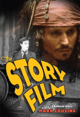 The Story of Film: A Worldwide History, Cousins, Mark