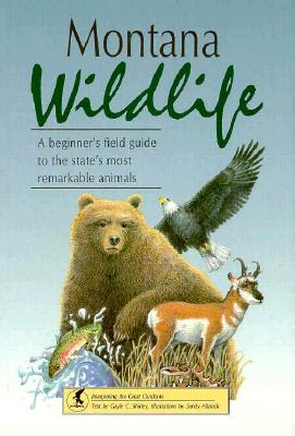 Montana Wildlife: A Beginner's Field Guide to the State's Most Remarkable Animals (Wildlife Viewing Guides Series), Shirley, Gayle C.