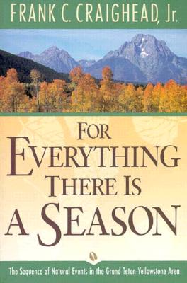 Image for For Everything There Is a Season: The Sequence of Natural Events in the Grand Teton-Yellowstone Area