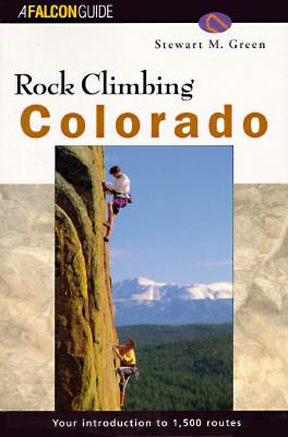 Rock Climbing Colorado, Stewart M. Green