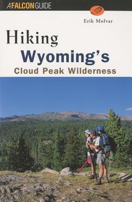 Hiking Wyoming's Cloud Peak Wilderness (Regional Hiking Series), Molvar, Erik