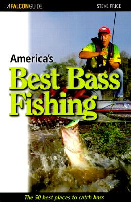 Image for America's Best Bass Fishing: The Fifty Best Places to Catch Bass (Falcon Guides Fishing)