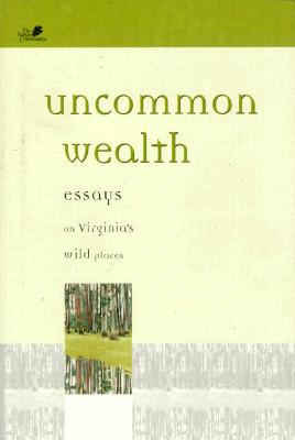 Image for Uncommon Wealth: Essays on Virginia's Wild Places