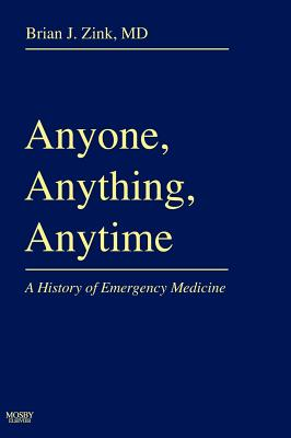 Anyone, Anything, Anytime: A History of Emergency Medicine, Zink MD, Brian J.