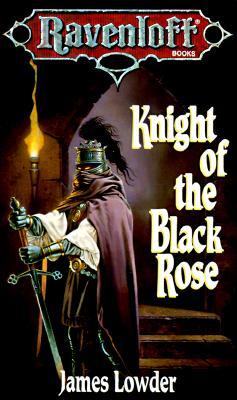 Knight of the Black Rose (Ravenloft Terror of Lord Soth, Vol. 1), James Lowder