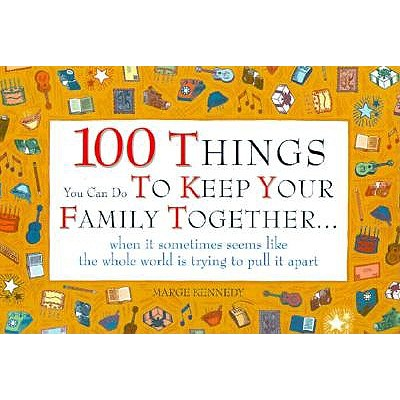 Image for 100 Things You Can Do to Keep Your Family Together...When It Sometimes Seems Like the Whole World Is Trying to Pull It Apart
