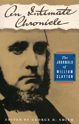 An Intimate Chronicle: The Journals of William Clayton, William Clayton, George D. Smith