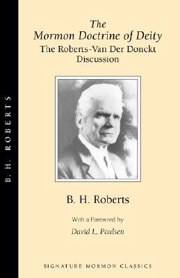 The Mormon Doctrine of Deity (Signature Mormon Classics, No 3.), B. H. Roberts