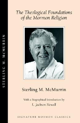 The Theological Foundations of the Mormon Religion (Signature Mormon Classics), M. McMurrin Sterling