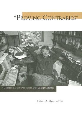 """Proving Contraries"": A Collection of Writings in Honor of Eugene England"
