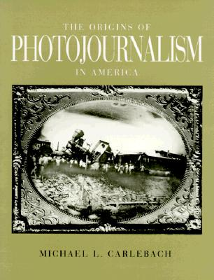 Image for THE ORIGINS OF PHOTOJOURNALISM IN AMERICA (First Edition)