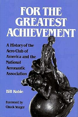 Image for For the Greatest Achievement: A History of the Aero Club of America and the National Aeronautic Association