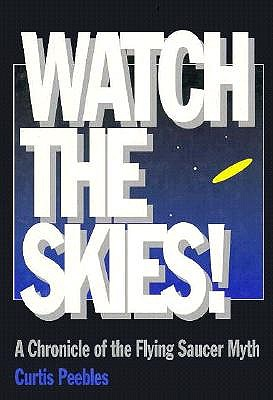 Watch the Skies!: A Chronicle of the Flying Saucer Myth, PEEBLES CURTIS