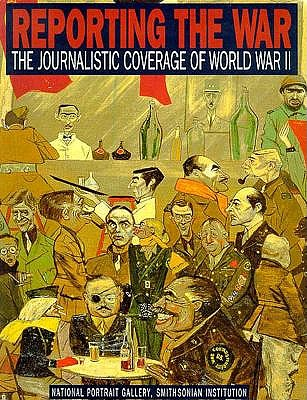 Image for Reporting the War: The Journalistic Coverage of World War II