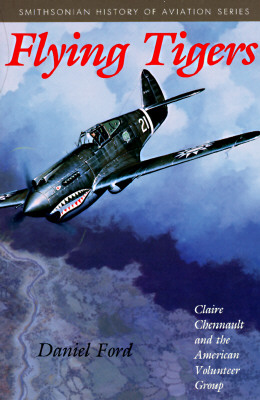 Flying Tigers: Claire Chennault and the American Volunteer Group, Daniel Ford