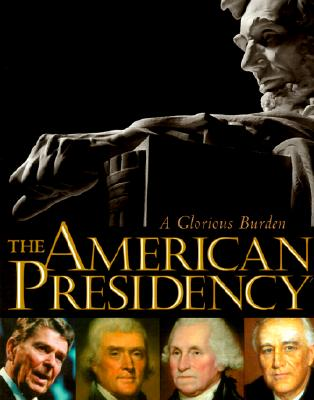 The American Presidency: A Glorious Burden, Lonnie Bunch; Spencer Crew; Mark Hirsch; Harry Rubenstein; Richard Norton Smith [Introduction]